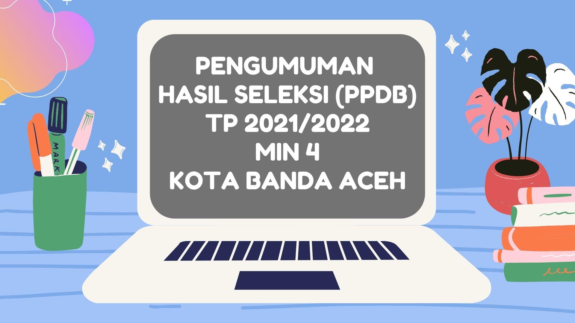 Pengumuman Hasil Seleksi Ppdb Tahun 2021 Min 4 Kota Banda Aceh